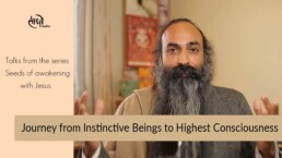 Journey from instinctive beings to highest consciousness